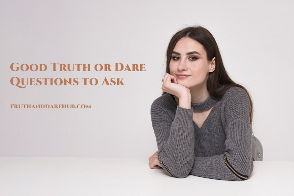 Good Truth or Dare Questions