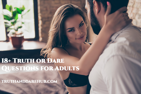 18+ truth or dare Questions
